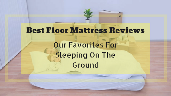 Best Floor Mattress Reviews