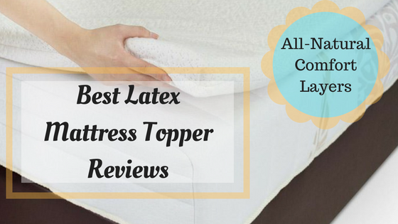Best Latex Mattress Topper Reviews