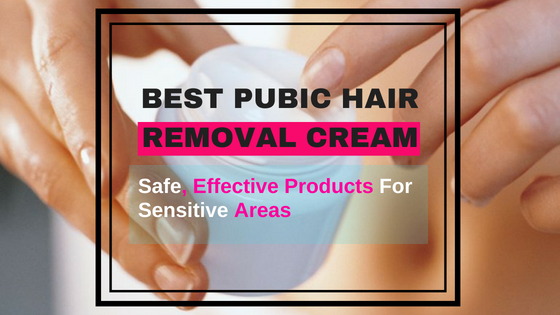 Best Pubic Hair Removal Cream 2020 Safe Products For Sensitive Areas