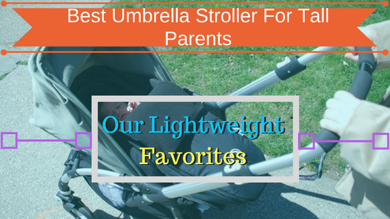 Best Umbrella Stroller For Tall Parents