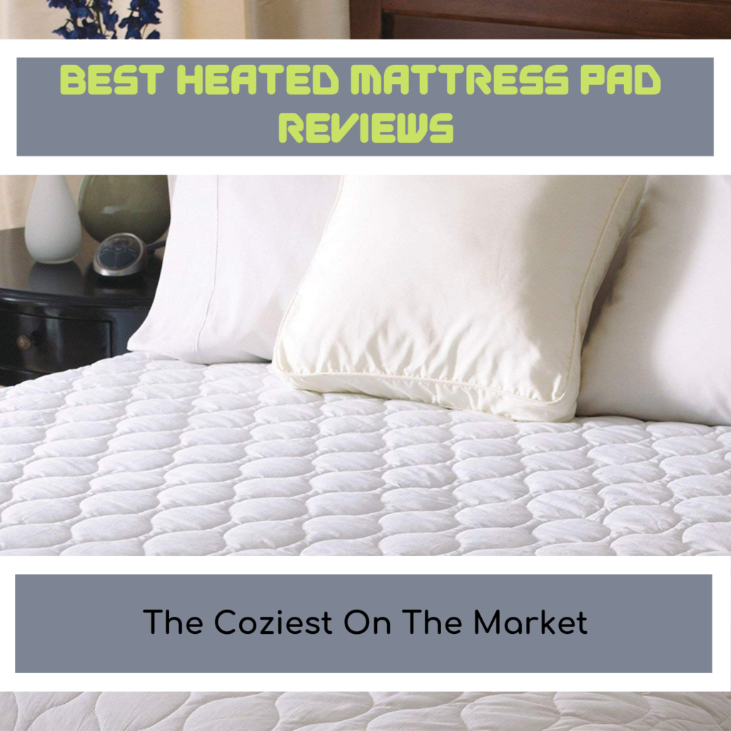 Best Heated Mattress Pad Reviews 2019 The Coziest On The Market