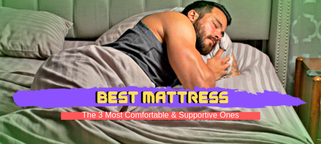 Best Mattress Reviews - The 3 Most Comfortable & Supportive Ones